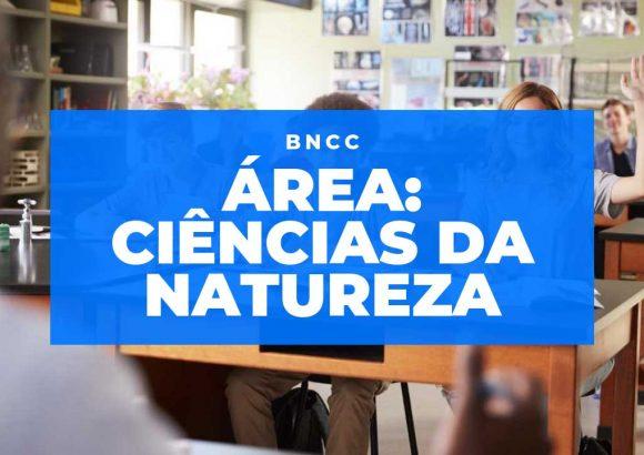 Conheça a Área de Ciências da Natureza da BNCC